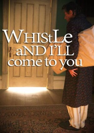 Whistle And I'll Come To You